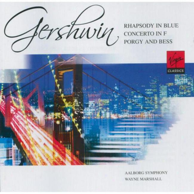 Gershwin: Rhapsody In Blue/concerto In F Major/porgy And Bess