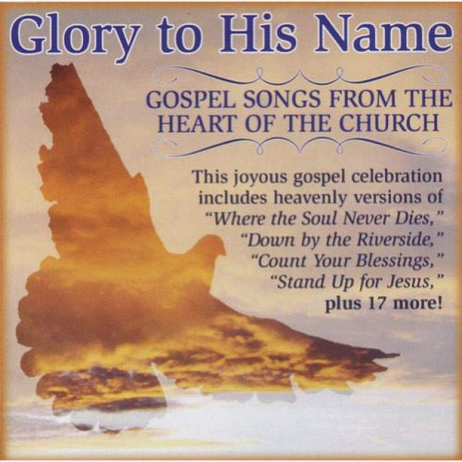 Glory To His Name: Gospel Songs From The Heart Of The Church