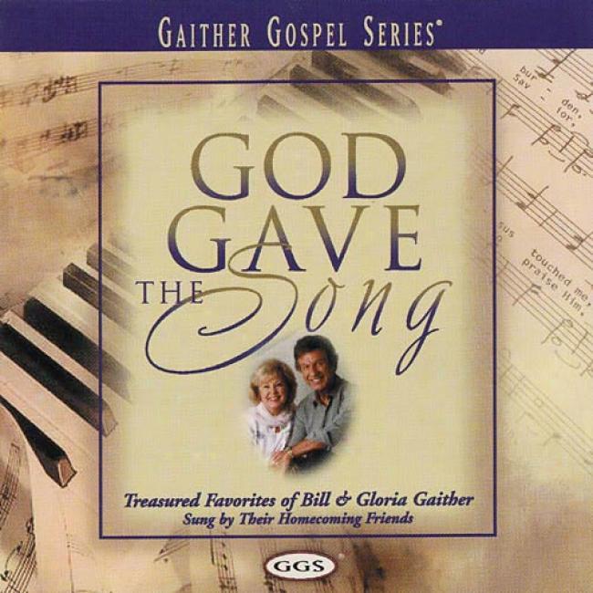 God Gave The Song: Treasured Favorites Of Beak & Gloria Gaither