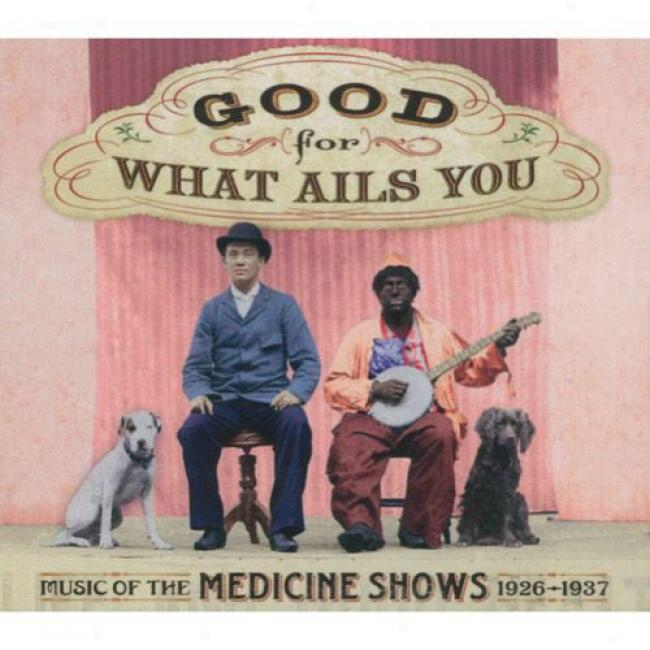 Good For What Ails You: Music Of The Medicine Shows 1926 - (2cd) (digi-pak) (remaster)