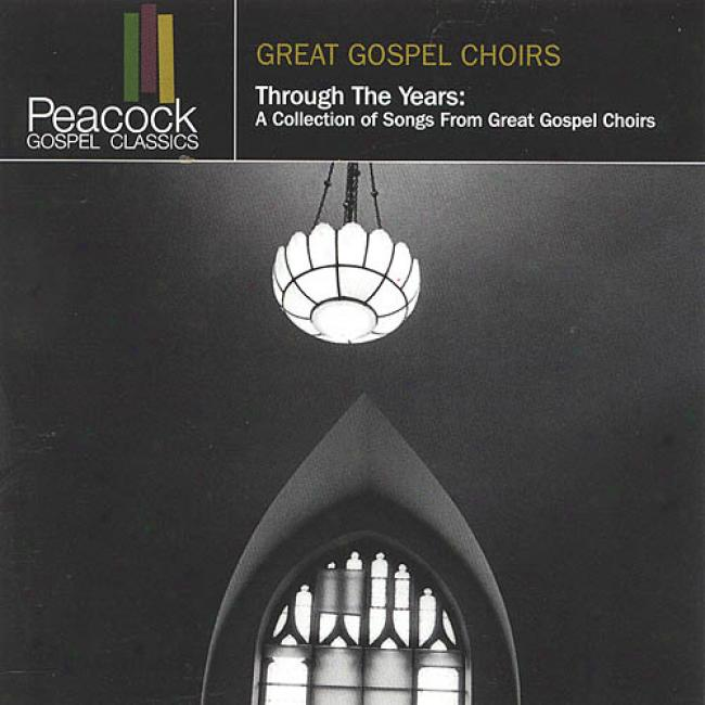 Great Gospel Choirs: Thrrough The Years - A Collection Of Songs From Great Gospel Cuoirs