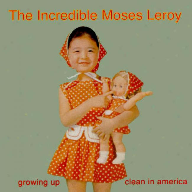 Grkwing Up Clean In America - The Incredible Moses Leroy