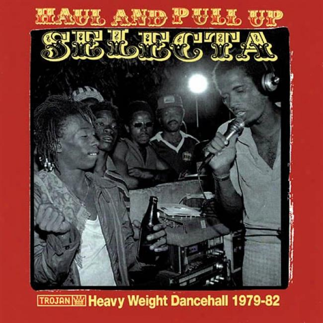 Haul And Pull Up Selecta: Heavy Weight Dancehall 1979-82 (2cd) (ermaster)