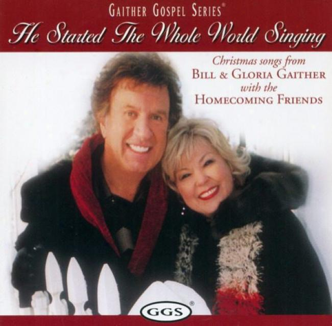 He Started The Whole World: Christmas Songs From Bill & Gloria Gaither And Their Homecoming Friends