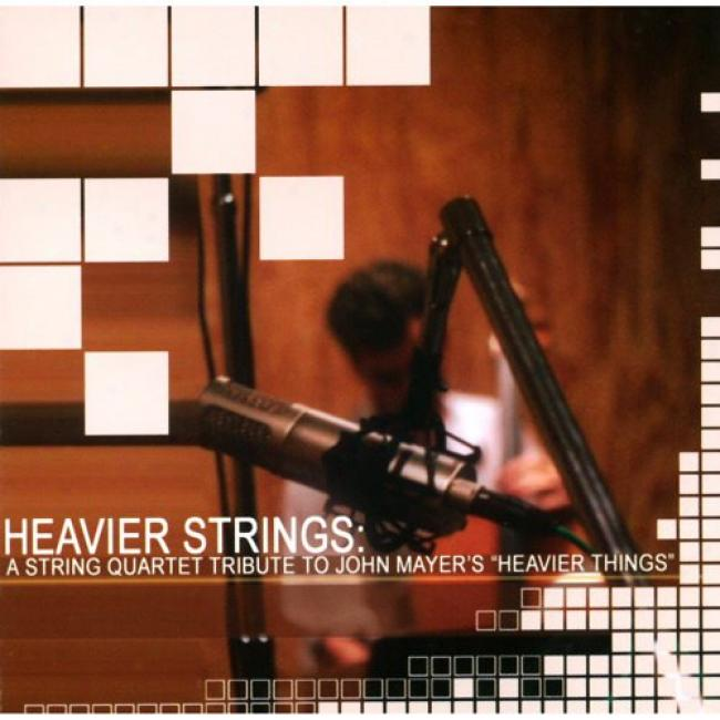 Heavier Strings: A S5ring Quartet Tribute To John Mayer's