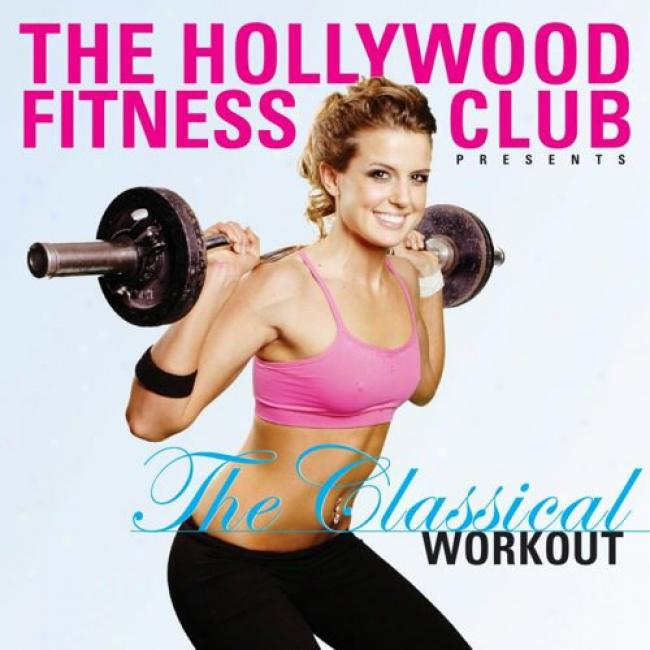 Hollywood Fitness Club Presents The Classical Workout