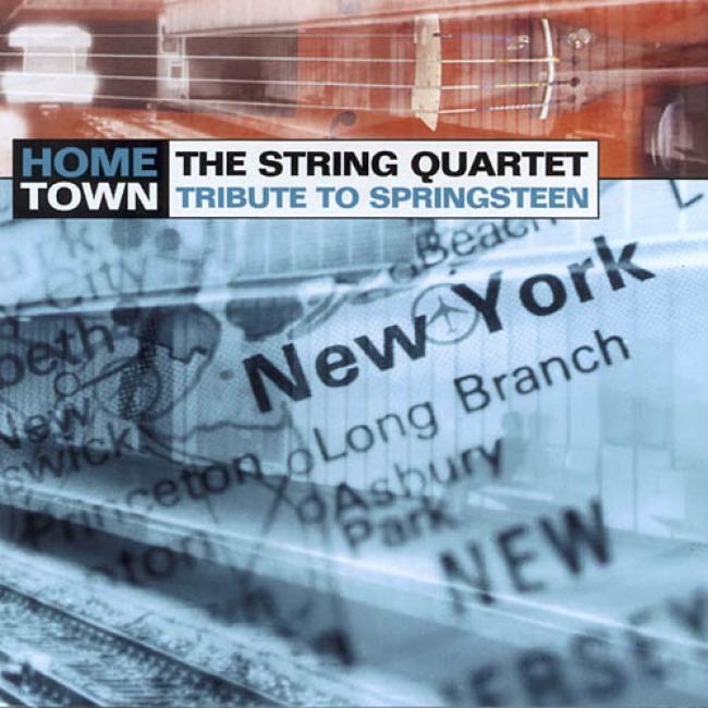 Hometown: The String Quartet Tribute To Springqteen