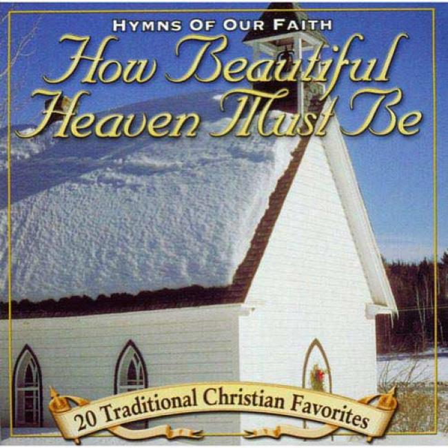 Hymns Of Our Faith: How Beautiful Heaven Must Be