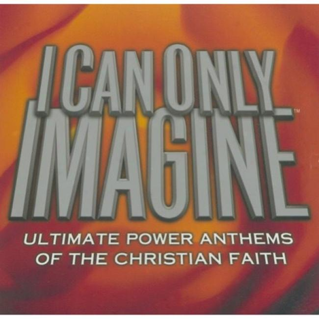 I Can Only Imagine: Ultimate Power Anthems Of The Chris5ian Faith (2cd)