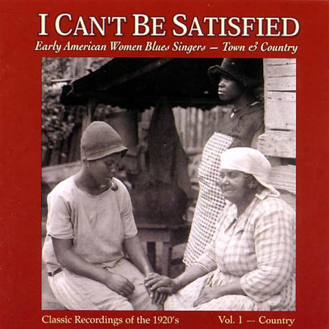 I Can't Be Satisfied: Early American Women Blus Singers - Vol.1