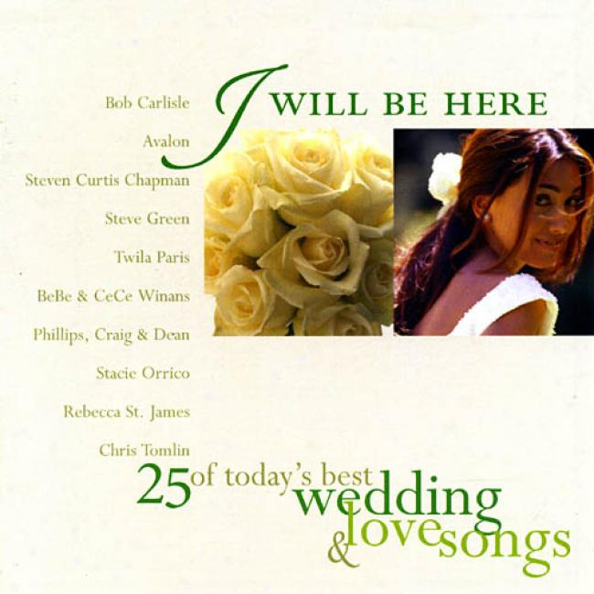 I Will Be Here: 25 Of Today's With the highest qualification Wedding & Love Songs