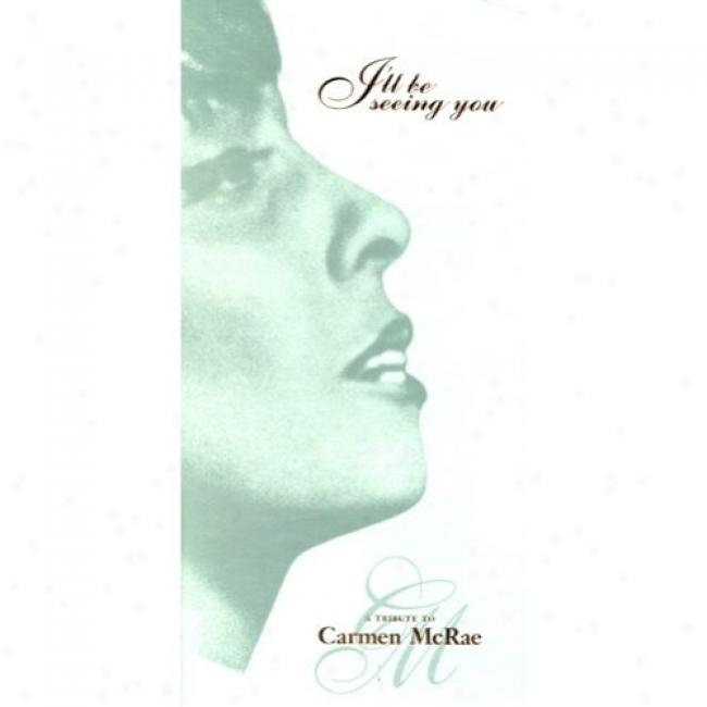 I'll Be Seeing You: A Tribute To Carmen Mcrae (remaster)