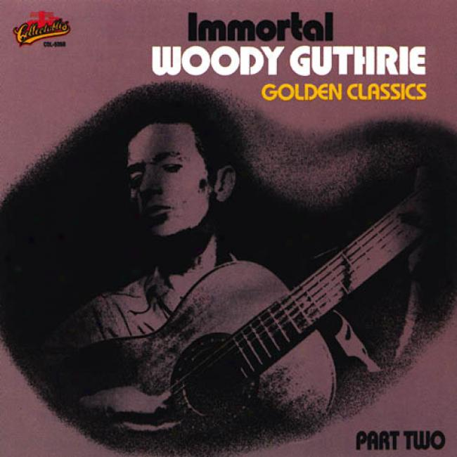 Eternal Woody Guthrie: Golden Classic sPart Two