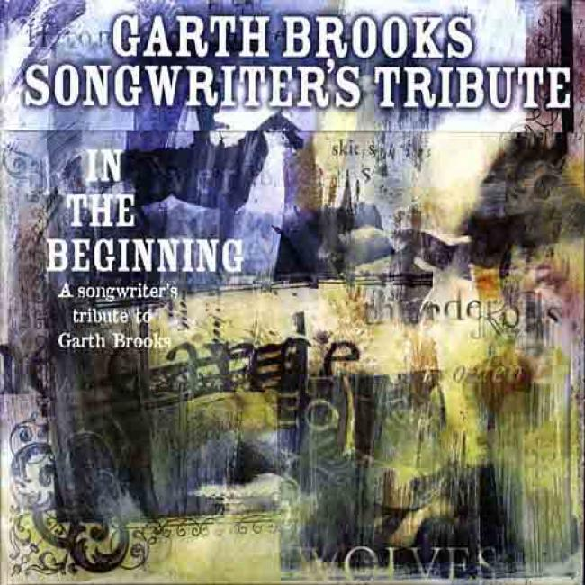 In The Beginning: A Songwriter's Tribute To Garth Brooks