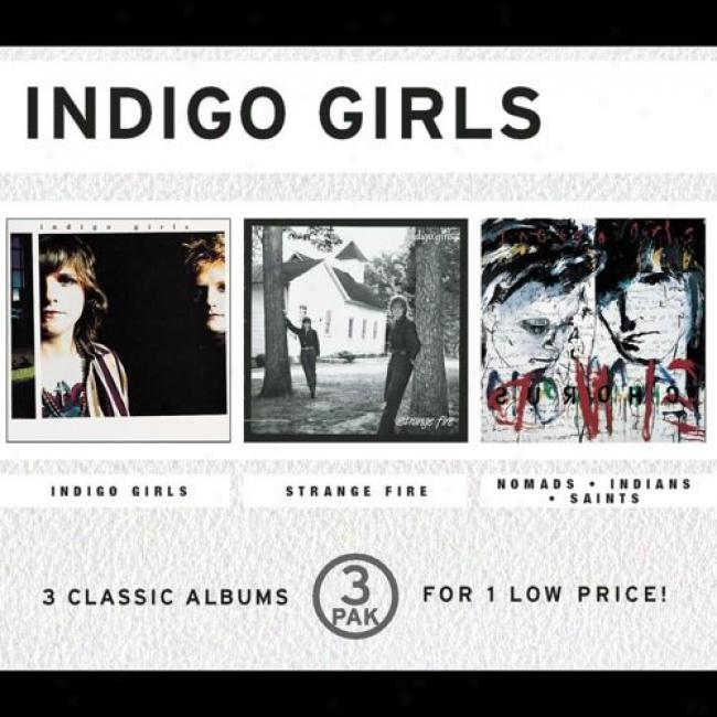 Indigo Girls/strange Fire/nomads, Indians, Saints (3 Disc Box Set)