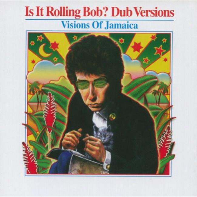 Is It Rolling Bob?: Dub Versions - Visions Of Jamaica