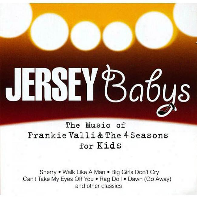 Jersey Babys: The Music Of Frankie Valli & The 4 Seasons For Kids