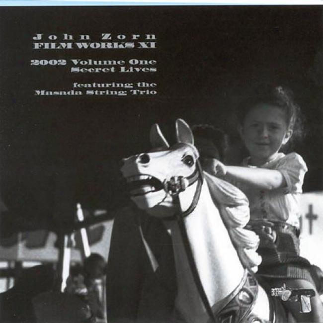 John Zorn Filmworks Xi: 2002, Vol.1 - Secret Lives