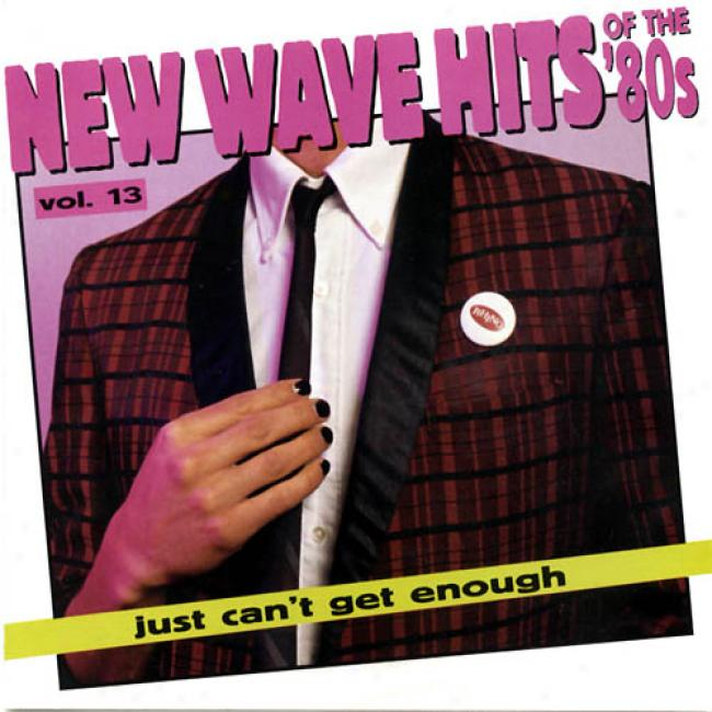 Just Can't Get Enough: New Wave Hits Of The '80s Vol.13