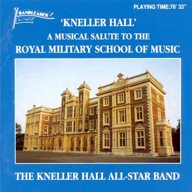 Kneller Hall: A Musical Salute To The Royal Military Schiol
