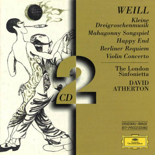 Kurt Weil: Kleine Dreigroschenmusik - Mahagonny Songspiel - Happy Conclude - Berliner Requiem - Fiddle Concerto