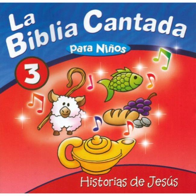 La Biblia Cantada Para Ninos, Vol.3: Historias De Jesus