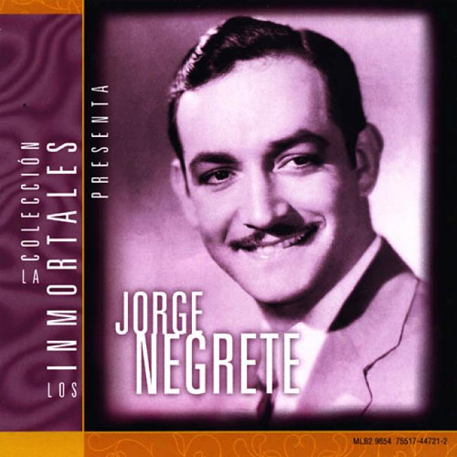 La Coleccion Los Immortales Presenta: Jorge Negrete