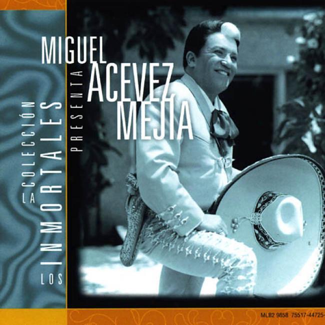La Coleccion Los Inmortales Presenta Miguel Acevez Mejia