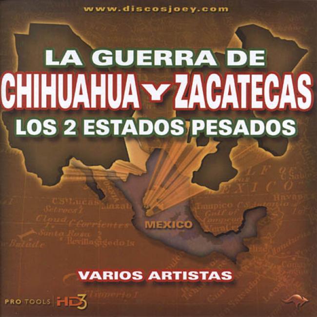 La Guerra De Chihuahua Y Zacatecas Los 2 Estados Pesados