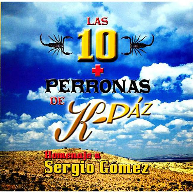 Las 10 + Perronas De K-paz: Homenaje A Sergio Gomez
