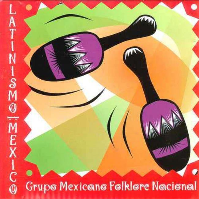 Latinismo Mexico: Grupo Mexicano Folklore Nacional