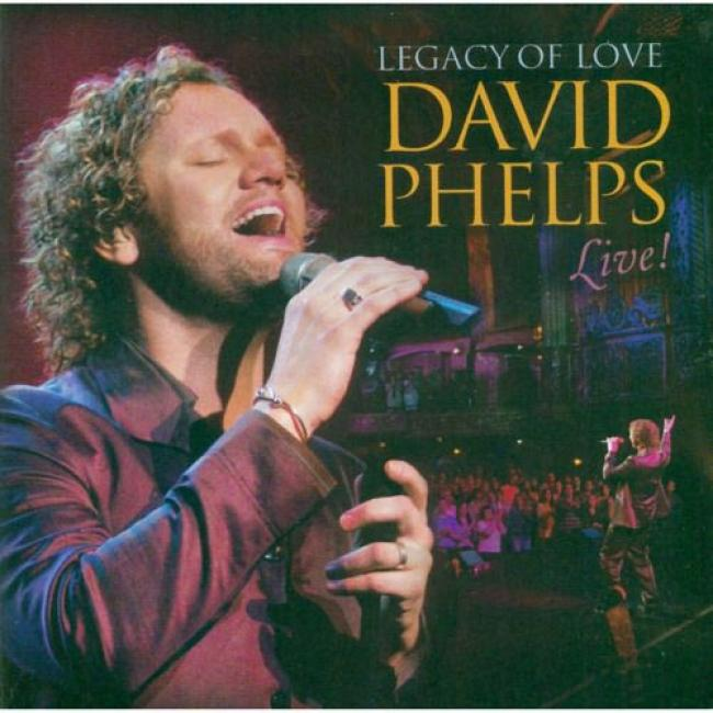 Bequest Of Love: David Phelps Live! (includes Dvd)