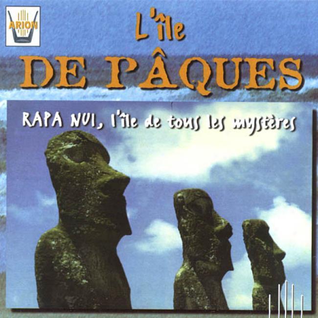 L'ilw De Paques: Rapa Nui, L'ile De Tous Les Mysteres