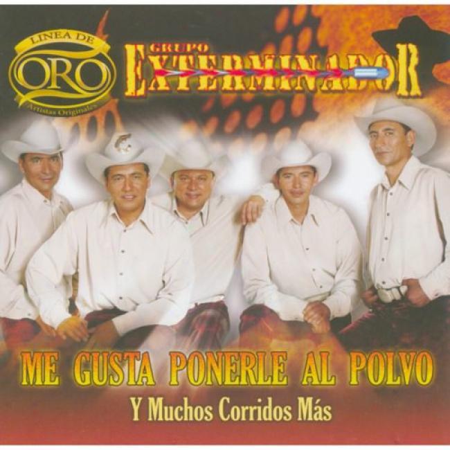 Linea De Oro: Me Gusta Ponerle Al Polvo Y Muchos Corridos Mas...