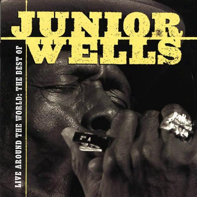 Live Around The World: The Best Of Junior Wells (remaster)