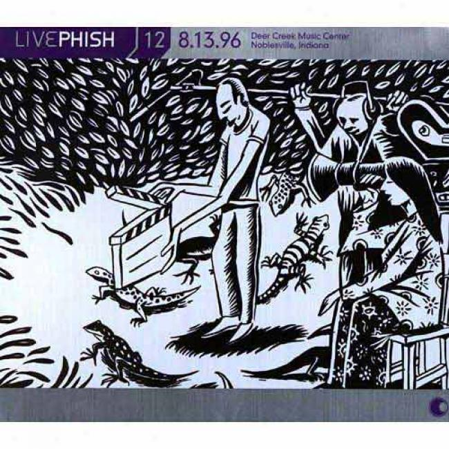 Live Phish, Vol.12: (08/13/96) Deer Creek Music Center - Noblesvjlle, In (3cd) (cd Slipcase)