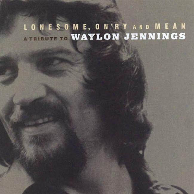 Lonesome, On'ry And Mean: A Tribute To Waylon Jennings