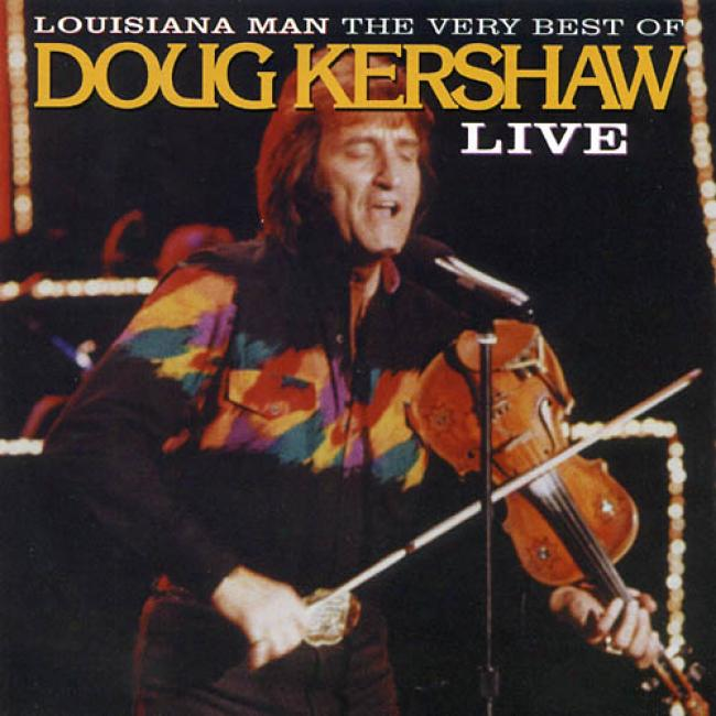 Louisiana Man: The Very Beet Of Doug Kershaw Live