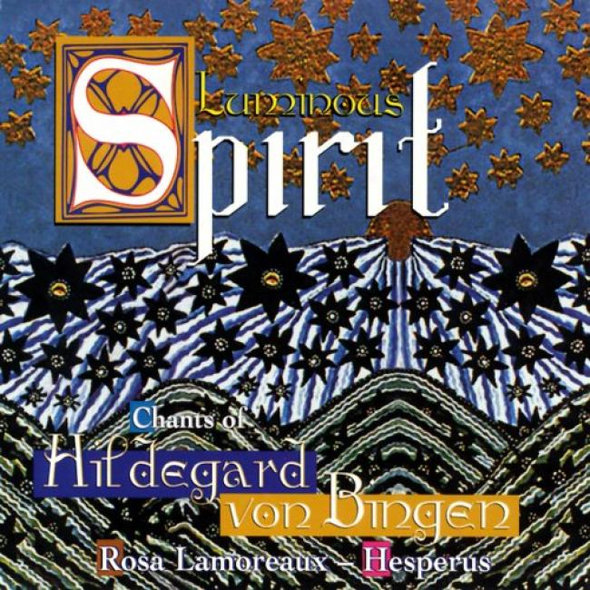 Luminous Spirit: Chants Of Hildegard Von Bingen
