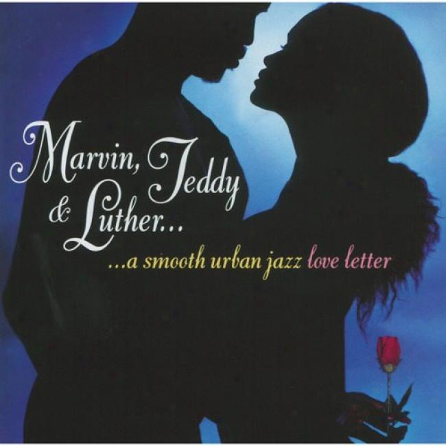 Marvin, Teddy & Luther: A Smooth Urban Jazz Lovs Letter