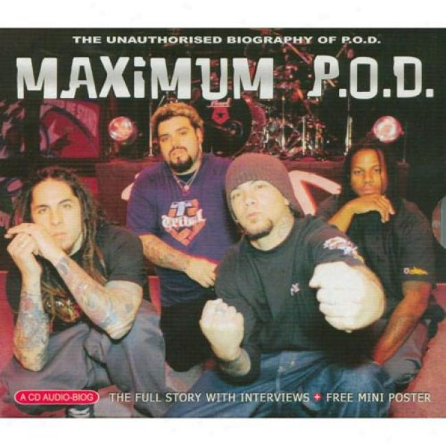 Maximum P.o.d.: The Unauthrised Biography Of P.o.d. (cd Slipcase)