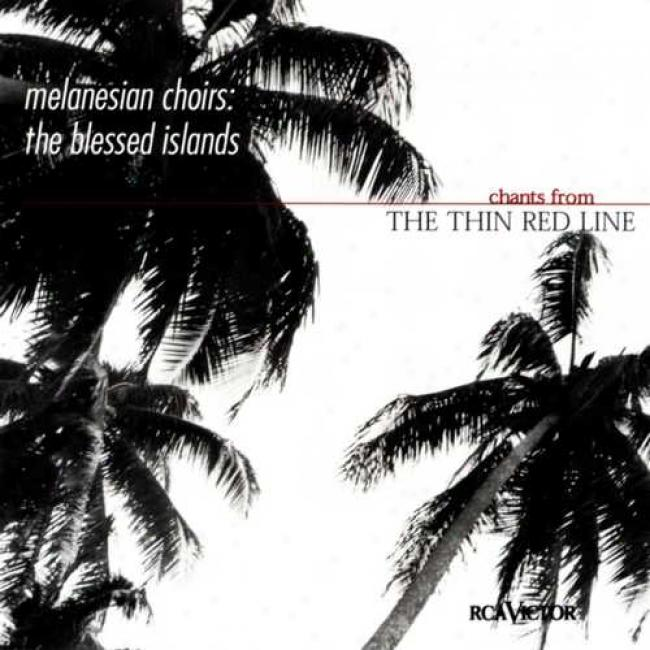 Melanesian Choirs: The Blessed Islands/chants From The Thin Red Line