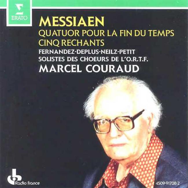Messiaen: Quatuor Pour La Fin Du Temps/cinq Rechants