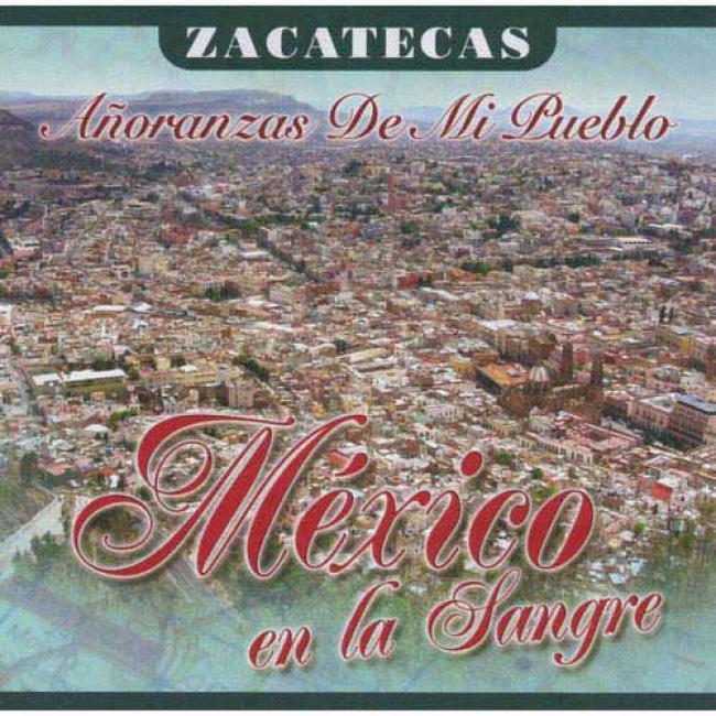 Mexico En La Sangre: Anoranzas De Mi Pueblo - Zacatecas (includes Dvd)