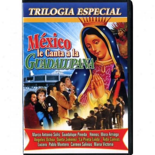 Mexico Le Canta A La Guadalupana (3 Discs Music Dvd) (amaray Case)