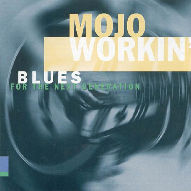 Mojo Workin': Blues For The Next Generation (rmaster)