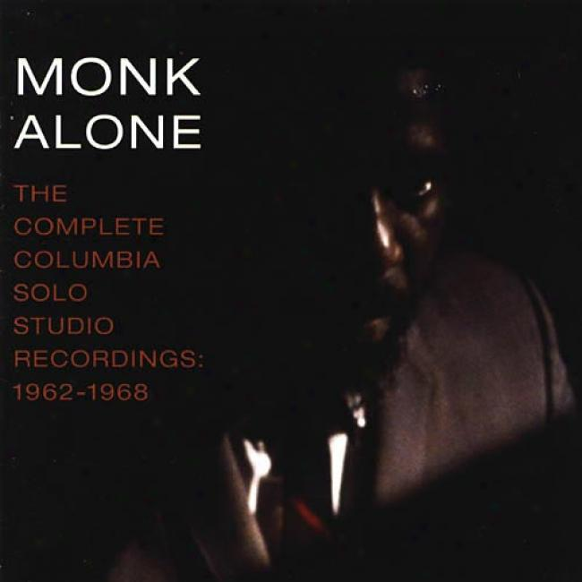Monk Alone: The Complete Columbia Solo Studio Recordings Of Thelonious Monk 1962-1968 (2cd) (remaster)