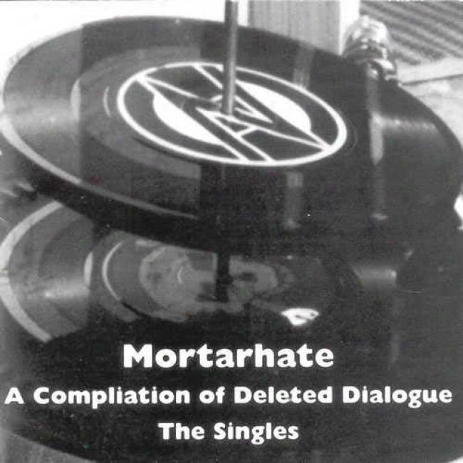 Mortarhate: A Compilation Of Deleted Dialogue - The Singlws