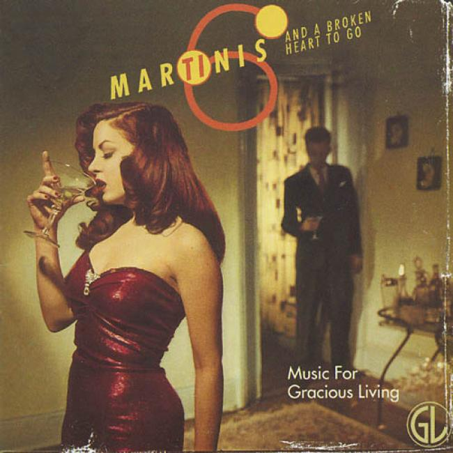 Music For Gracious Living, Vol.1: Martinis And A Broken Heart To Go