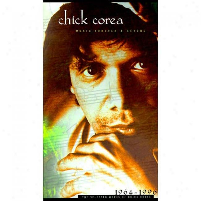 Music Forever & Beyond: The Selected Works Of Chick Corea 1964-1996